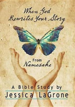 When God Rewrites Your Story : Six Keys to a Transformed Life from Namesake - Jessica LaGrone