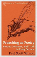 Preaching as Poetry : Beauty, Goodness, and Truth in Every Sermon - Paul Scott Wilson