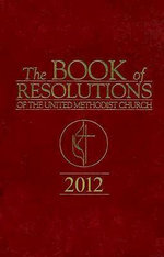 The Book Of Resolutions of The United Methodist Church 2012 - Marvin W. Cropsey