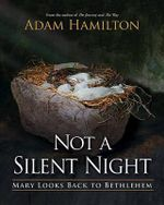 Not a Silent Night : Mary Looks Back to Bethlehem - Adam Hamilton