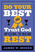 Do Your Best and Trust God for the Rest - Pastor James W Moore