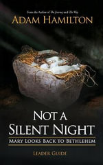 Not a Silent Night Leader Guide : Mary Looks Back to Bethlehem - Adam Hamilton