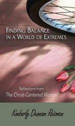 Finding Balance in a World of Extremes Preview Book : Reflections from the Christ-Centered Woman - Kimberly Dunnam Reisman