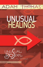 Unusual Healings Personal Reflection Guide : Unusual Gospel for Unusual People | Studies from the Book of John - Adam Thomas