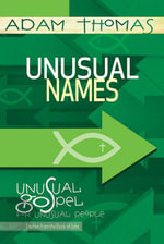 Unusual Names Personal Reflection Guide : Unusual Gospel for Unusual People | Studies from the Book of John - Adam Thomas