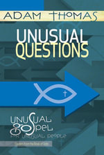 Unusual Questions Personal Reflection Guide : Unusual Gospel for Unusual People | Studies from the Book of John - Adam Thomas