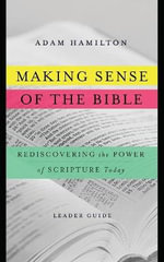 Making Sense of the Bible Leader Guide : Rediscovering the Power of Scripture Today - Adam Hamilton