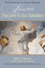 The Lord Is Our Salvation : A Lenten Study Based on the Revised Common Lectionary - Katie Z. Dawson