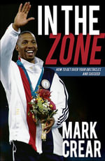 In the Zone : How to Get Over Your Obstacles and Succeed - Mark Crear