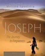 Joseph - Women's Bible Study DVD : The Journey to Forgiveness - Melissa Spoelstra