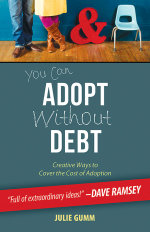 You Can Adopt Without Debt : Creative Ways to Cover the Cost of Adoption - Julie Leanne Gumm