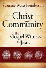Christ and Community : The Gospel Witness to Jesus - Suzanne Watts Henderson