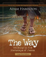 The Way: Large Print Edition : Walking in the Footsteps of Jesus - Adam Hamilton