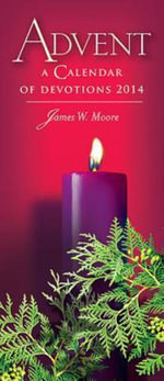 Advent : A Calendar of Devotions 2014 (Package of 10) - James W. Moore