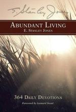 Abundant Living : 364 Daily Devotions - E. Stanley Jones