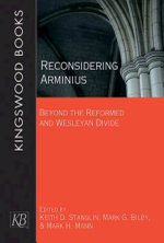 Reconsidering Arminius : Beyond the Reformed and Wesleyan Divide