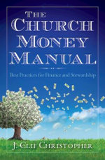 The Church Money Manual : Best Practices for Finance and Stewardship - Clif Christopher