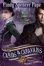Cards & Caravans : The Gaslight Chronicles : Book 5 - Cindy Spencer Pape