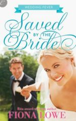 Saved by the Bride : The Wedding Fever Trilogy : Book 1 - Fiona Lowe