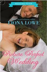 Picture Perfect Wedding : Wedding Fever Series : Book 2 - Fiona Lowe