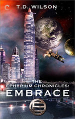 The Epherium Chronicles : Embrace - T.D. Wilson