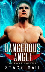 Dangerous Angel :  Earth Angels Series : Book 4 - Stacy Gail