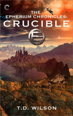 The Epherium Chronicles : Crucible - T.D. Wilson