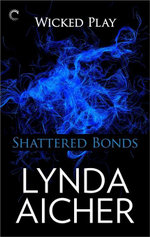 Shattered Bonds : Book Seven of Wicked Play - Lynda Aicher
