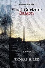 Final Curtain : Saigon - Thomas H. Lee