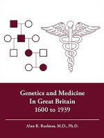 Genetics and Medicine in Great Britain 1600 to 1939 - Alan R. Rushton