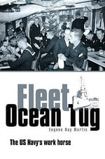 Fleet Ocean Tug : The US Navy's Work Horse - Eugene Ray Martin