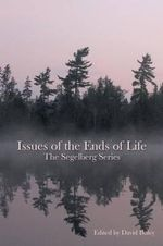 Issues of the Ends of Life : The Segelberg Lectures - Segelberg Trust