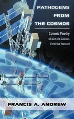 Pathogens from the Cosmos : Cosmic Poetry of Men and Galaxies, Forty-five Years on - Francis A. Andrew