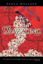 Dazzling : A Novel - Paula Wallace