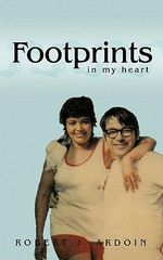 Footprints in My Heart : How to Find and Marry Your Soulmate - A Beginner's... - Robert J. Ardoin