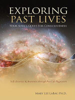 Exploring Past Lives : Your Soul's Quest for Consciousness - Mary Lee Labay