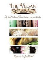 The Vegan Boulangerie : The Best of Traditional French Baking... Egg and Dairy-free - Marianne & Jean-Michel
