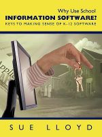 Why Use School Information Software? : Keys to Making Sense of K-12 Software - Sue Lloyd