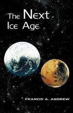 The Next Ice Age : Cosmic Poetry of Men and Galaxies, Forty-five Year... - Francis A. Andrew