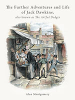 The Further Adventures and Life of Jack Dawkins, also known as The Artful Dodger - Alan Montgomery