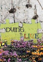 Dying to Live : Emerging from the Darkness of Mental Illness into the Light of a Sound Mind - Merica Saint John