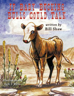 If Baby Bucking Bulls Could Talk : A Journey - Bill Shaw; Illustrated by Jack J. Wells