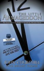 The Little Armageddon : The Great Controversy Within the Seventh-day Adventist Church - John Churchill With Dwight Turner