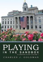 Playing in the Sandbox : A Lawyers Guide Volume 1 - Charles J. Goldman