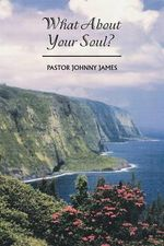 What About Your Soul? - PASTOR JOHNNY JAMES