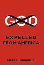 God : Expelled from America - Mirta M. Signorelli