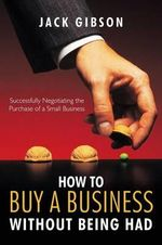 How to Buy a Business without Being Had : Successfully Negotiating the Purchase of a Small Business - John V. M. Gibson