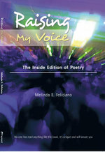 Raising My Voice : The Inside Edition of Poetry - Melinda E. Feliciano