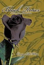 Black Roses and Other Poems and Short Stories - Chandanie D. Hiralal