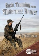 Basic Training for the Wilderness Hunter : Preparing for Your Outdoor Adventure - Maurus Sorg MD